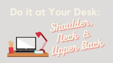 Do it at Your Desk: Neck, Shoulder & Upper Back Stretches for the Office